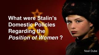 What were Stalin's Domestic Policies Regarding the  Position of Women  ?