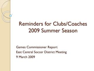 Reminders for Clubs/Coaches 2009 Summer Season