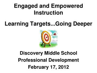 Engaged and Empowered  Instruction Learning Targets...Going Deeper