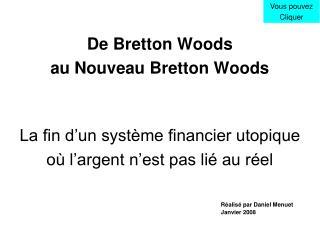 De Bretton Woods  au Nouveau Bretton Woods   La fin d un syst me financier utopique  o  l argent n est pas li  au r el