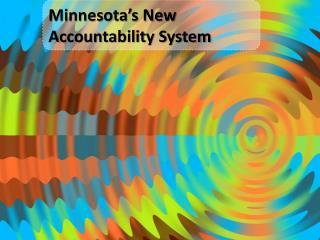 Minnesota�s New  A ccountability System