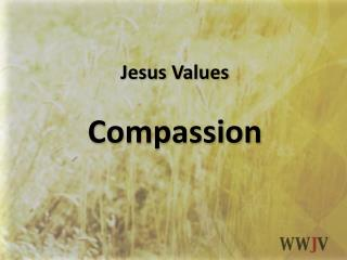 Jesus Values  Compassion
