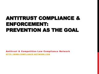 Antitrust compliance & enforcement:   Prevention as the goal