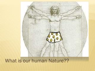 What is our human Nature??