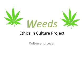 W eeds Ethics in Culture Project