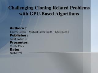 Challenging Cloning Related Problems with GPU-Based Algorithms