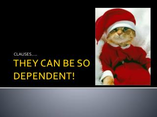 THEY CAN BE SO DEPENDENT!