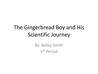 The Gingerbread Boy and His Scientific Journey