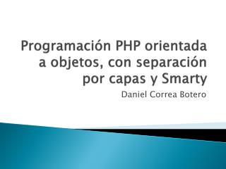 Programación PHP orientada a objetos, con separación por capas y  Smarty