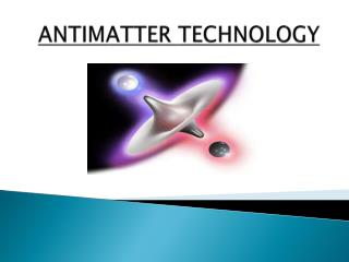 ANTIMATTER TECHNOLOGY