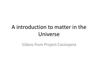 A  introduction  to matter in the Universe