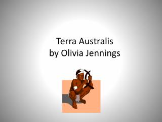 Terra  Australis by Olivia Jennings
