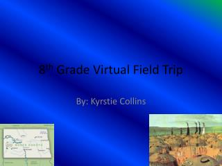 8 th  Grade Virtual Field Trip
