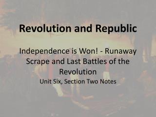 Revolution and Republic Independence is Won! - Runaway Scrape and Last Battles of the Revolution