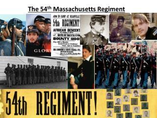 The 54 th  Massachusetts Regiment