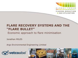 FLARE RECOVERY SYSTEMS AND THE  FLARE BULLET   Economic approach to flare minimisation