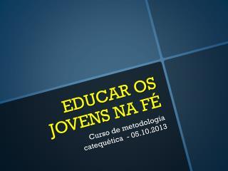 EDUCAR OS JOVENS NA FÉ