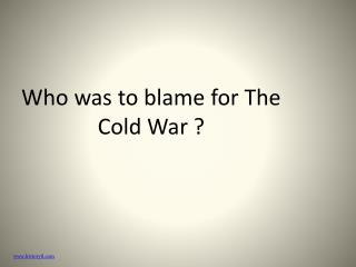Who was to blame for The Cold War ?