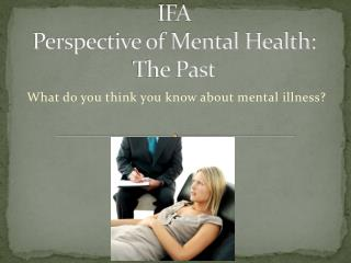 IFA Perspective of Mental Health: The Past