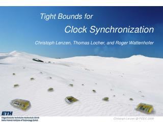 Tight Bounds for Clock Synchronization Christoph Lenzen, Thomas Locher, and Roger Wattenhofer