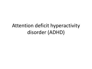 Attention deficit hyperactivity disorder(ADHD)