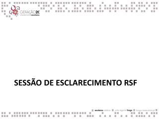 Sessão  de  esclarecimento  RSF