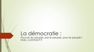 La démocratie :