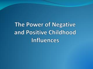 The Power of Negative  and Positive Childhood Influences