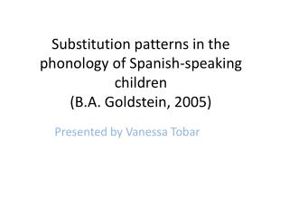 Substitution patterns in the phonology of Spanish-speaking children (B.A. Goldstein, 2005)