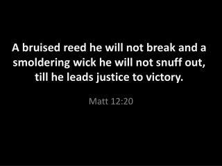 Matt 12:20