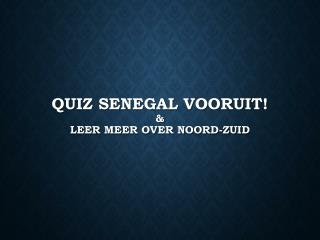 Quiz Senegal vooruit! & leer meer over Noord-zuid