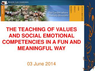 THE TEACHING OF VALUES AND SOCIAL EMOTIONAL COMPETENCIES IN A FUN AND MEANINGFUL WAY 03 June 2014
