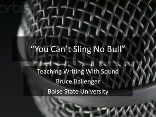 """""""You Can't Sling No Bull"""""""