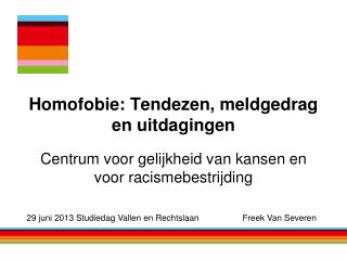 Homofobie :  Tendezen ,  meldgedrag  en  uitdagingen