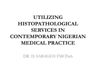 UTILIZING HISTOPATHOLOGICAL SERVICES IN CONTEMPORARY NIGERIAN MEDICAL PRACTICE
