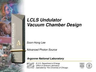 LCLS Undulator                Vacuum Chamber Design