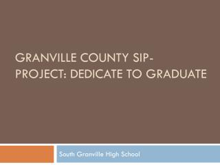 Granville County SIP- PROJECT: DEDICATE TO GRADUATE