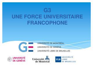 G3 UNE FORCE UNIVERSITAIRE  FRANCOPHONE