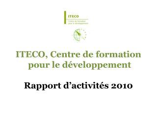 ITECO, Centre de  formation pour le  développement Rapport  d'activités  2010