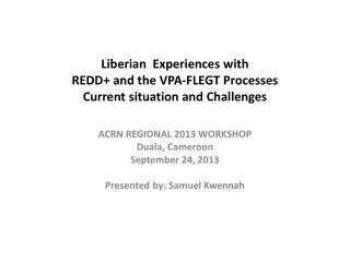 Liberian  Experiences with REDD+ and the VPA-FLEGT Processes Current situation and Challenges