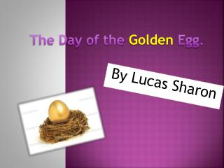 The Day of the  Golden  Egg.