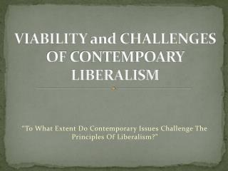 VIABILITY  and CHALLENGES OF  CONTEMPOARY  LIBERALISM