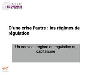 D'une crise l'autre : les régimes de régulation
