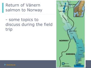 Return of Vänern salmon to Norway - some topics to discuss during the field trip