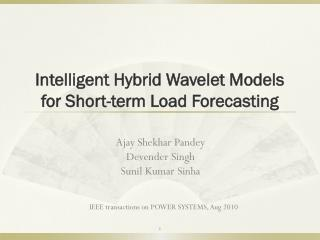 Intelligent Hybrid Wavelet Models for Short-term Load Forecasting