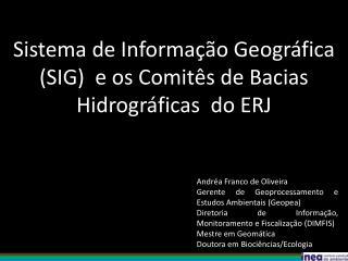 Sistema de Informação Geográfica (SIG)  e os Comitês de Bacias Hidrográficas  do ERJ