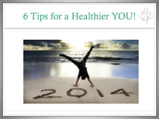 6  Tips for a Healthier YOU!