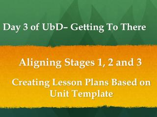 Day 3 of  UbD – Getting To There