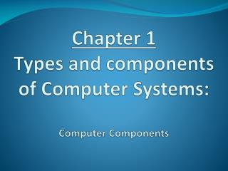 Chapter 1 Types and components of Computer Systems: Computer Components