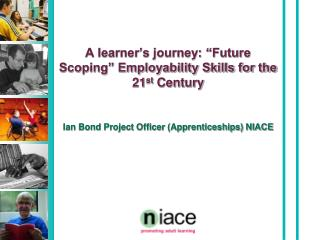 """A learner's journey: """"Future Scoping"""" Employability Skills for the 21 st  Century"""